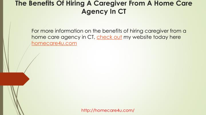 For more information on the benefits of hiring caregiver from a home care agency in CT,