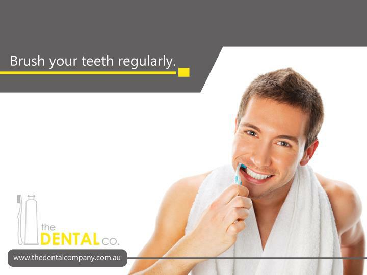 Brush your teeth regularly.