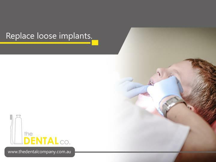 Replace loose implants.