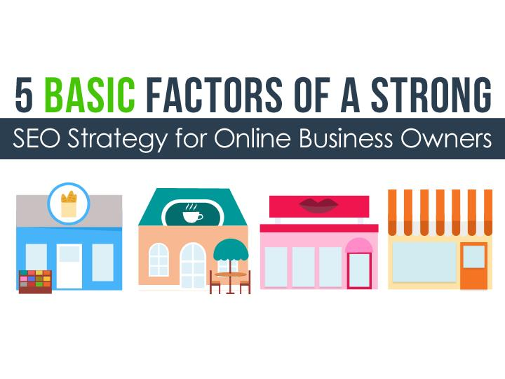 5 Basic Factors of A Strong SEO Strategy for Online Business Owners