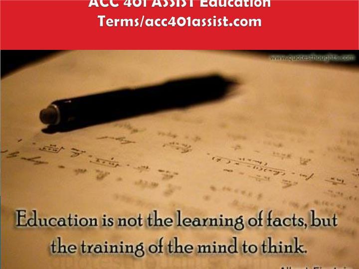 ACC 401 ASSIST Education  Terms/acc401assist.com
