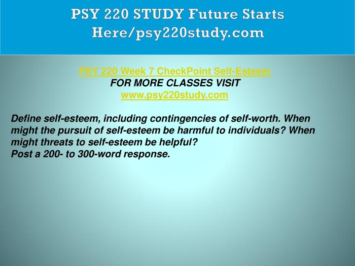 psy 220 check point self esteem A good answer would make the point that lots of pressure may get people are concerned about maintaining and increasing their self-esteem check with the.