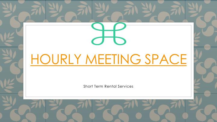 Hourly Meeting Space
