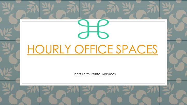 Hourly office spaces