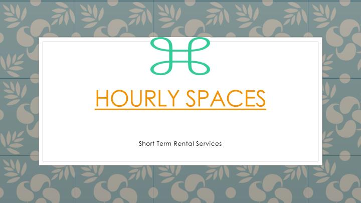 Hourly spaces