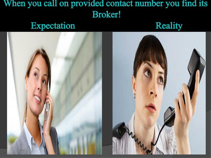 When you call on provided contact number you find its broker expectation reality