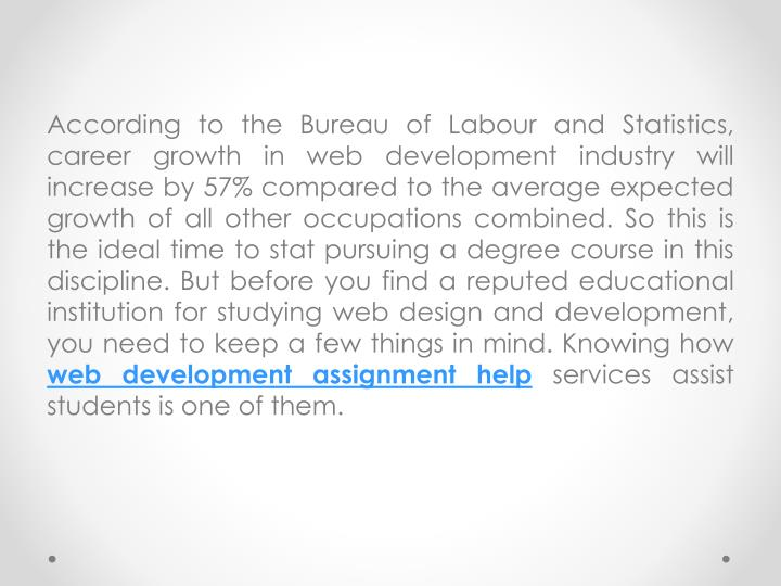 According to the Bureau of Labour and Statistics, career growth in web development industry will inc...