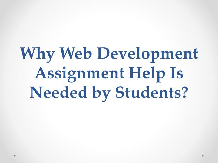 Why web development assignment help is needed by students