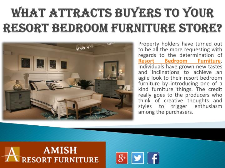 What attracts buyers to your resort bedroom furniture store