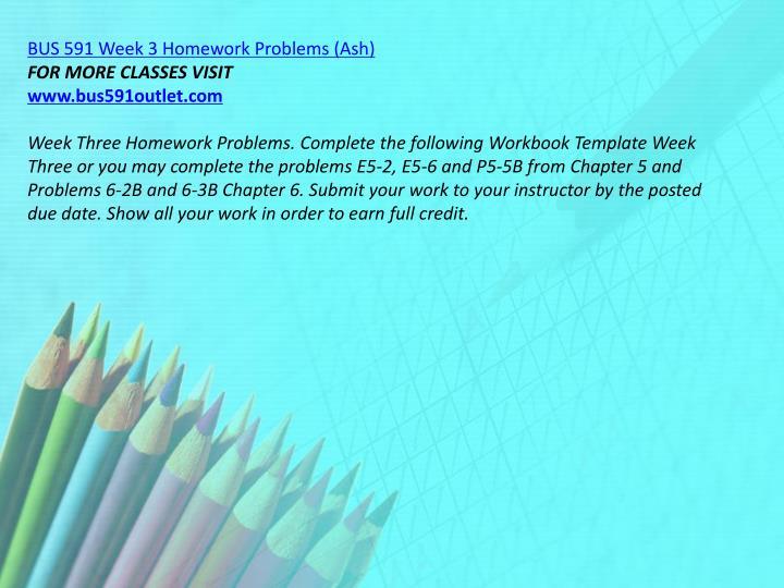 BUS 591 Week 3 Homework Problems (Ash)