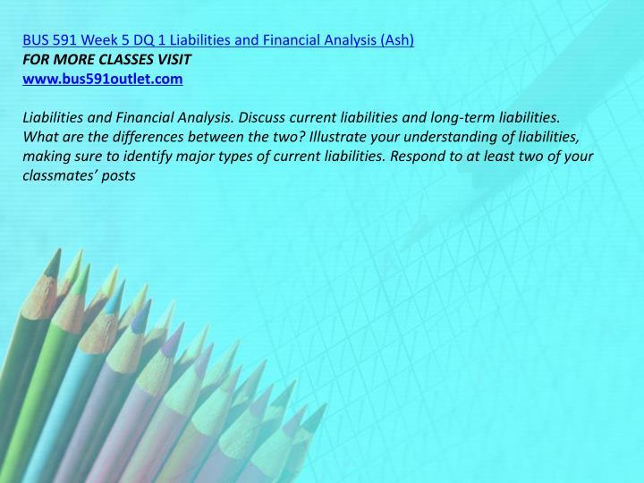 BUS 591 Week 5 DQ 1 Liabilities and Financial Analysis (Ash)