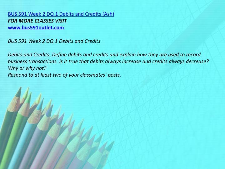 BUS 591 Week 2 DQ 1 Debits and Credits (Ash)