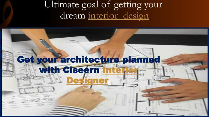 Ultimate goal of getting your dream interior design