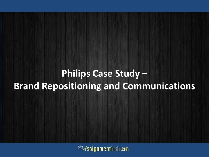 philips case study brand repositioning and communications n.