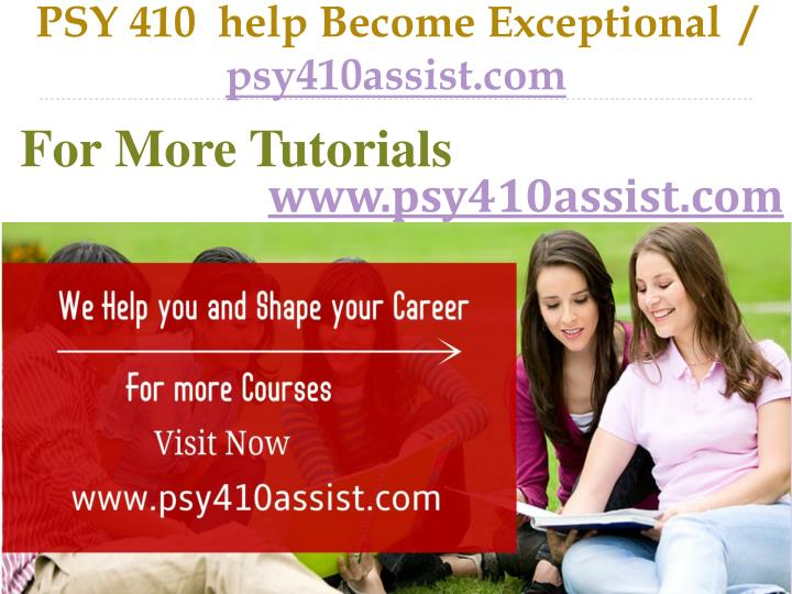 Psy 410 help become exceptional psy410assist com