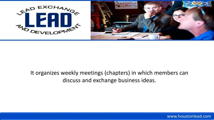 It organizes weekly meetings (chapters) in which members can