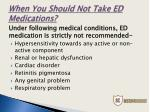 when you should not take ed medications