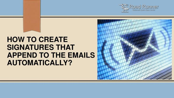 how to create signatures that append to the emails automatically n.