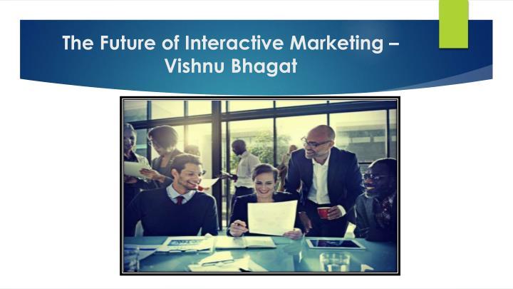 The future of interactive marketing vishnu b hagat