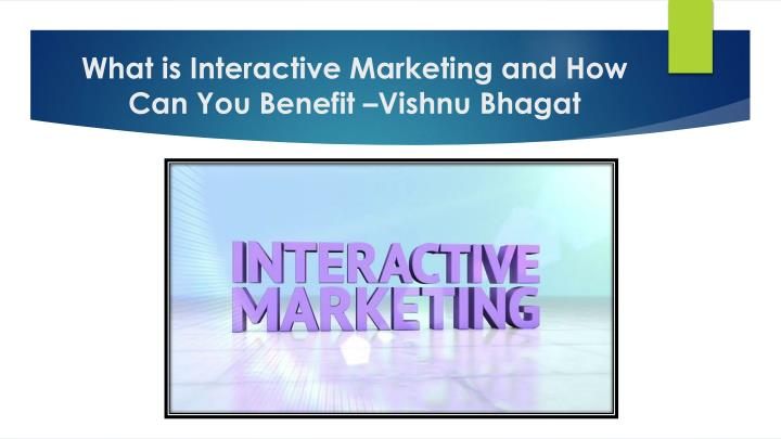 What is interactive marketing and how can you benefit vishnu bhagat
