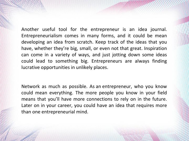 Another useful tool for the entrepreneur is an idea journal.