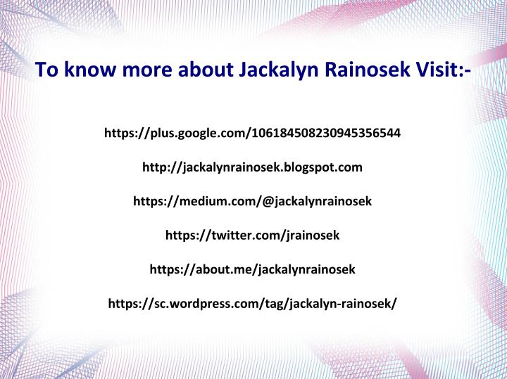To know more about Jackalyn Rainosek Visit:-