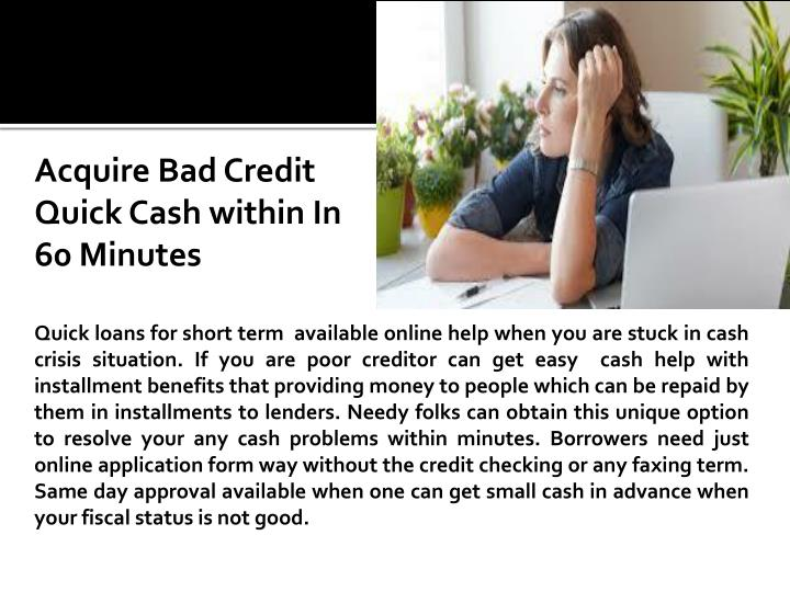 Acquire Bad Credit Quick Cash within In 60 Minutes