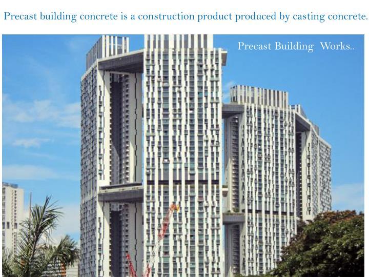 Precast building concreteis aconstructionproduct produced by castingconcrete.
