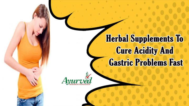Herbal supplements to cure acidity and gastric problems fast