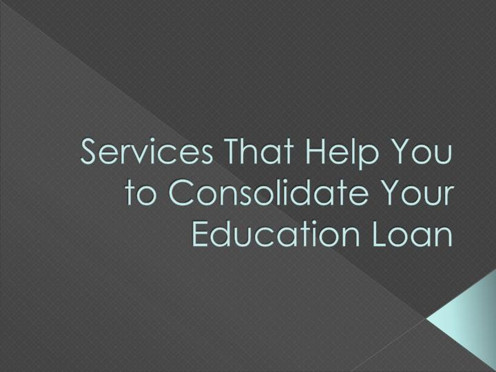 Services that help you to consolidate your education loan