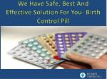 we have safe best and effective solution for you birth control pill