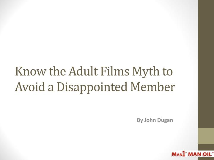 Know the adult films myth to avoid a disappointed member