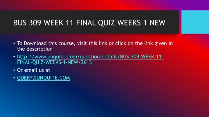 Bus 309 week 11 final quiz weeks 1 new1