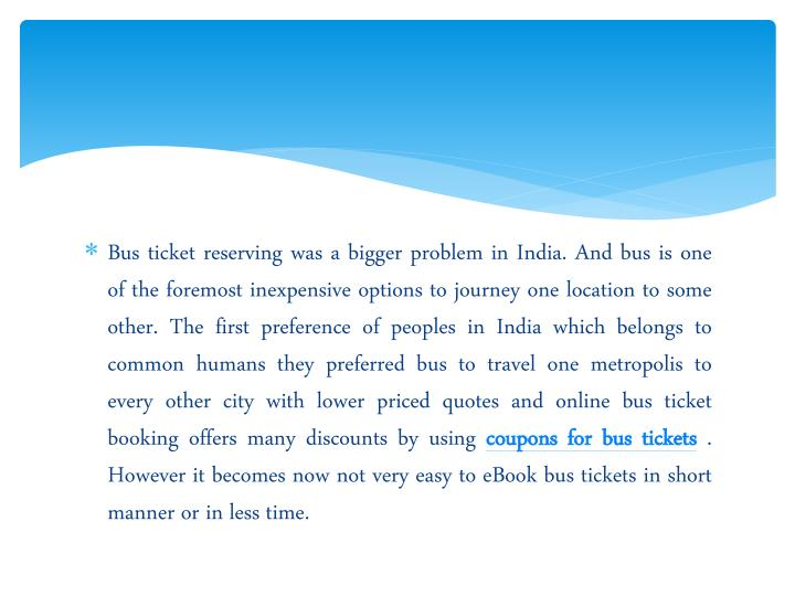 Bus ticket reserving was a bigger problem in India. And bus is one of the foremost inexpensive optio...