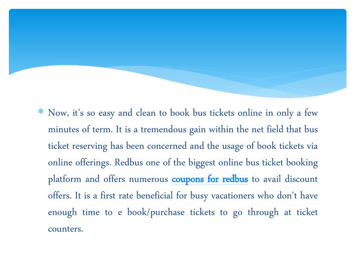 Now, it's so easy and clean to book bus tickets online in only a few minutes of term. It is a tremen...
