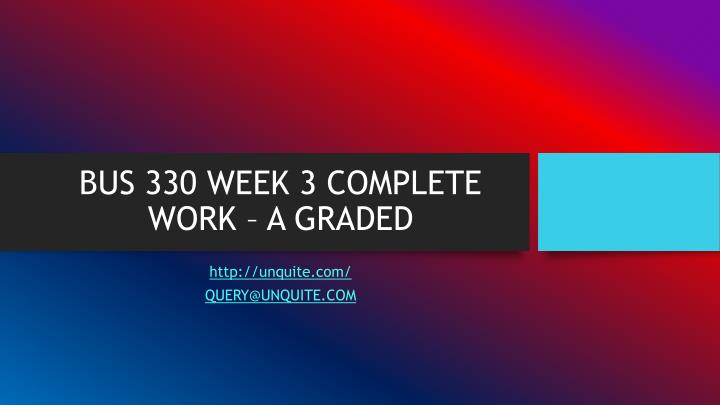Bus 330 week 3 complete work a graded