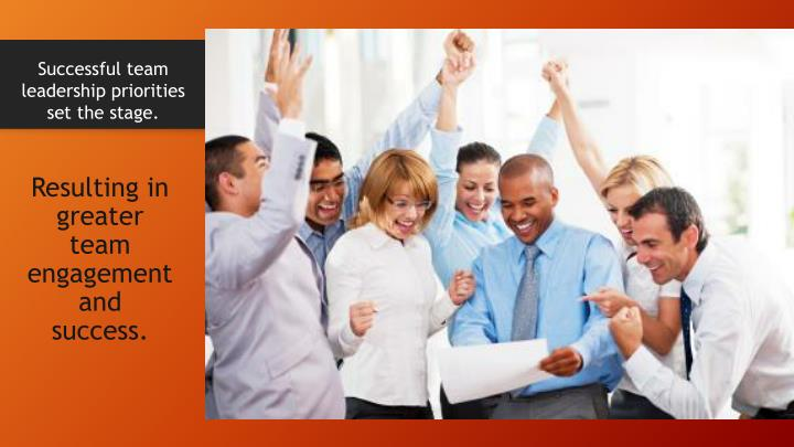 Resulting in greater  team engagement and    success