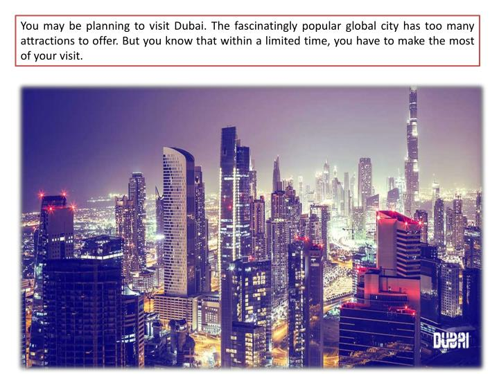 You may be planning to visit Dubai. The fascinatingly popular global city has too many attractions t...