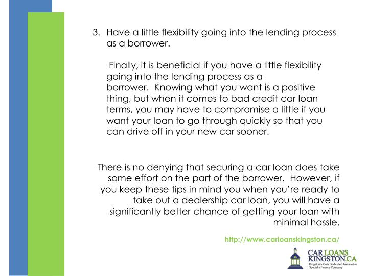 3. 	Have a little flexibility going into the lending process as a borrower.
