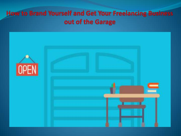 How to brand yourself and get your freelancing business out of the garage