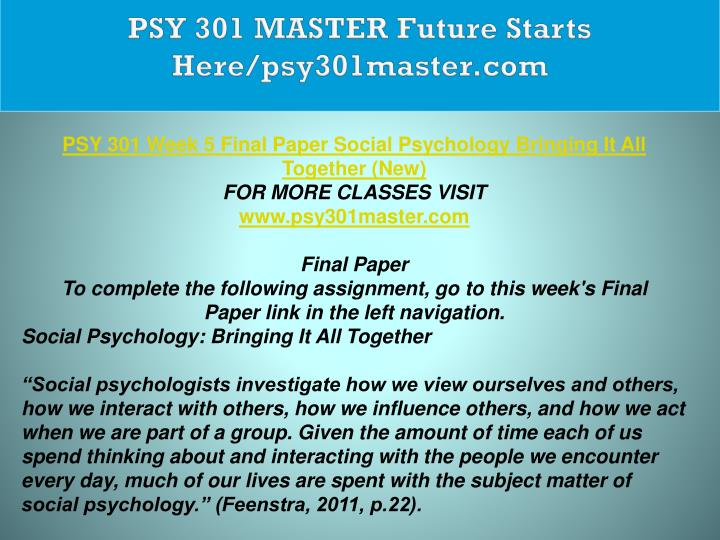 """social psychology bringing it all together Cheap custom essay writing services question description according to feenstra (2013): """"social psychologists investigate how people view themselves and others, how they interact with and influence others, and how people act when part of a group."""