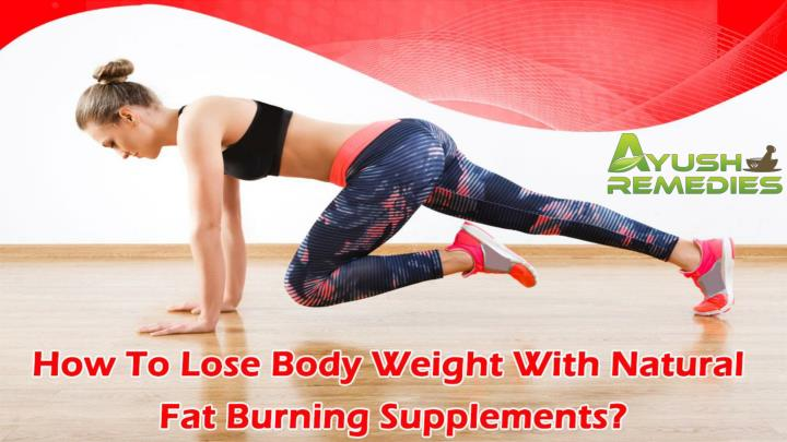 How to lose body weight with natural fat burning supplements