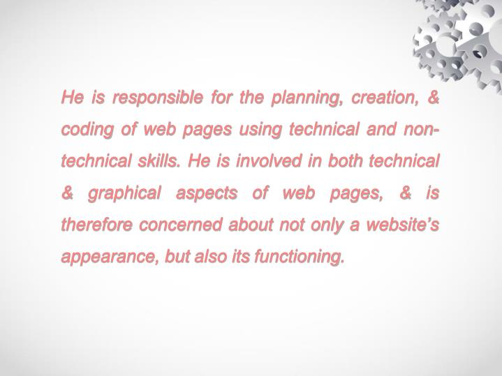 He is responsible for the planning, creation, & coding of web pages using technical and non-technica...