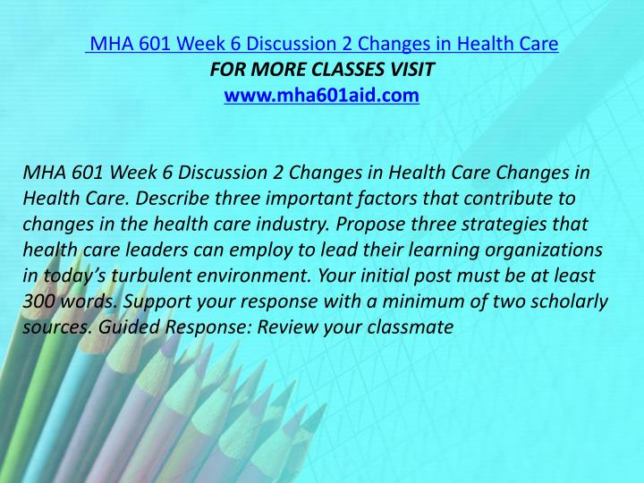 MHA 601 Week 6 Discussion 2 Changes in Health Care
