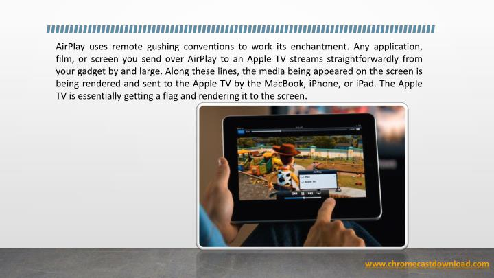 AirPlay uses remote gushing conventions to work its enchantment. Any application, film, or screen you send over AirPlay to an Apple TV streams straightforwardly from your gadget by and large. Along these lines, the media being appeared on the screen is being rendered and sent to the Apple TV by the