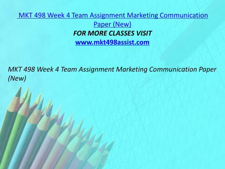 MKT 498 Week 4 Team Assignment Marketing Communication Paper (New)