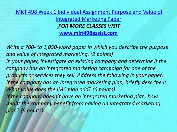 MKT 498 Week 1 Individual Assignment Purpose and Value of Integrated Marketing Paper
