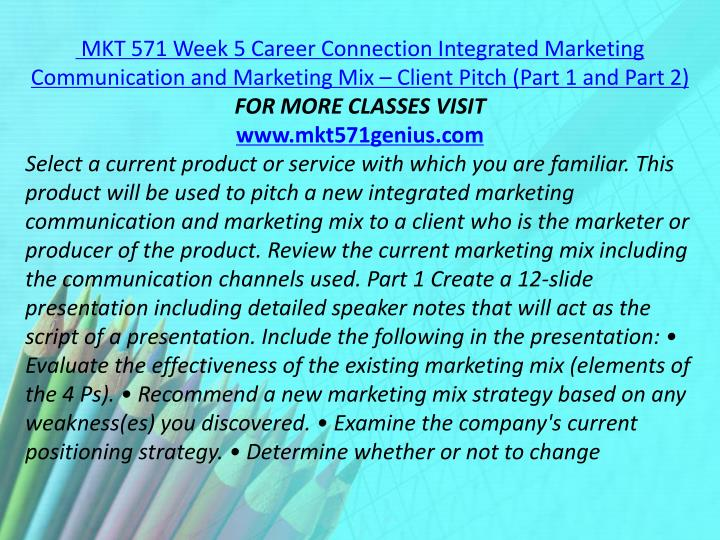 MKT 571 Week 5 Career Connection Integrated Marketing Communication and Marketing Mix – Client Pitch (Part 1 and Part 2)