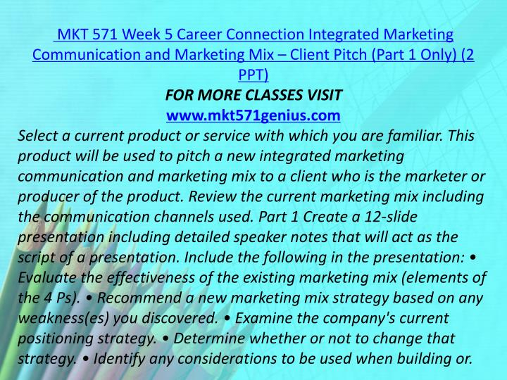 MKT 571 Week 5 Career Connection Integrated Marketing Communication and Marketing Mix – Client Pitch (Part 1 Only) (2 PPT)
