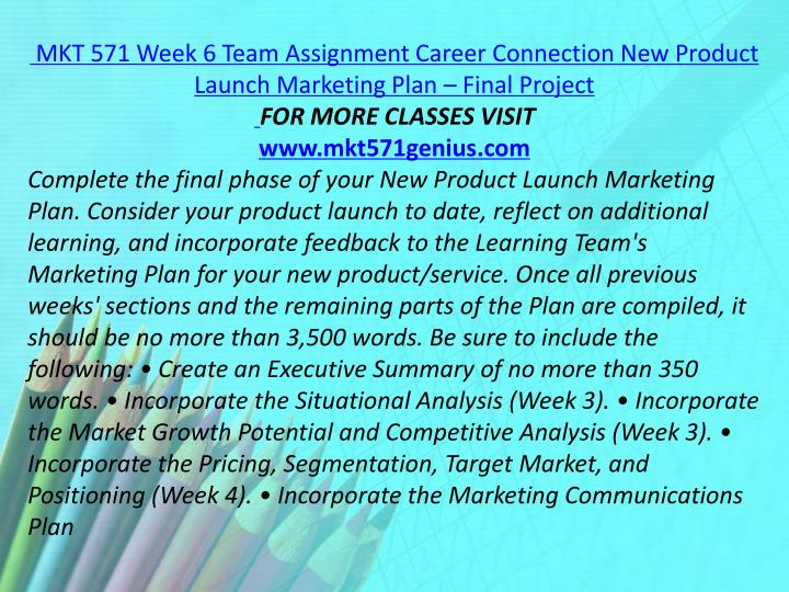 MKT 571 Week 6 Team Assignment Career Connection New Product Launch Marketing Plan – Final Project